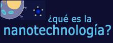 ¿Qué es la Nanotechnología?
